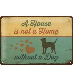 A House is not a Home Without a Dog Metal wall sign 20x30cm