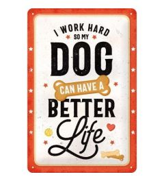 I Work Hard So My Dog Can Have A Better Life Metal wall sign 20x30cm