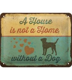 A House is not a Home Without a Dog Metal wall sign 15x20cm